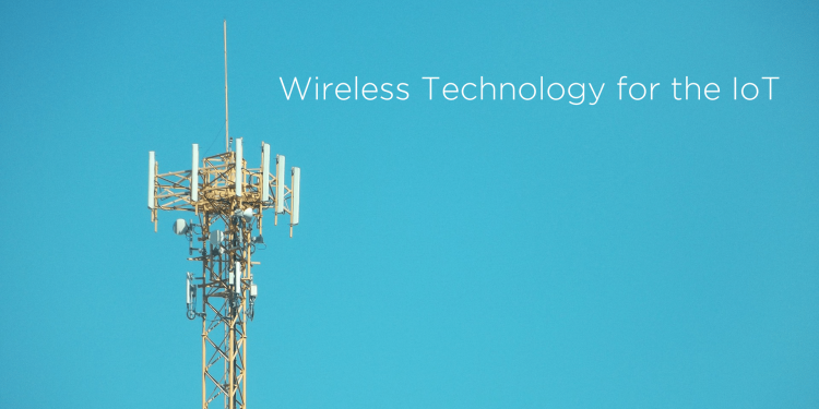 Which Wireless Technology is Right for Your IoT App?