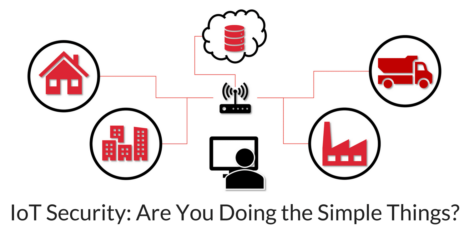 IoT Security – Are You Doing the Simple Things?
