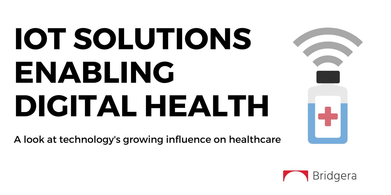 IoT Solutions Enabling Digital Health