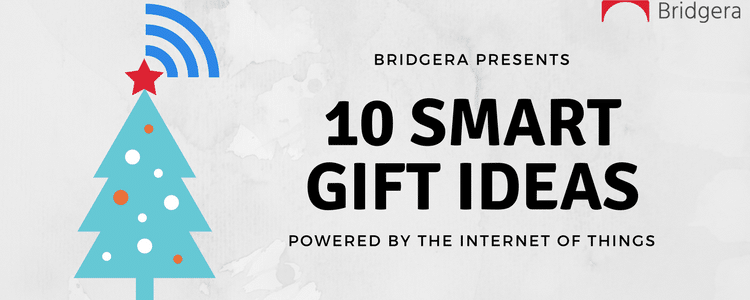 10 Smart Gift Ideas Powered By IoT