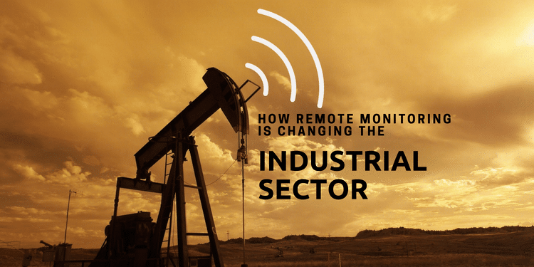 How Remote Monitoring is Changing the Industrial Sector
