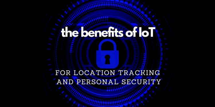 The Benefits of IoT for Location Tracking and Personal Security