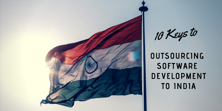 10 Keys to Outsourcing Software Development to India