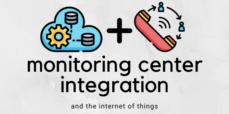 Monitoring Center Integration and the Internet of Things