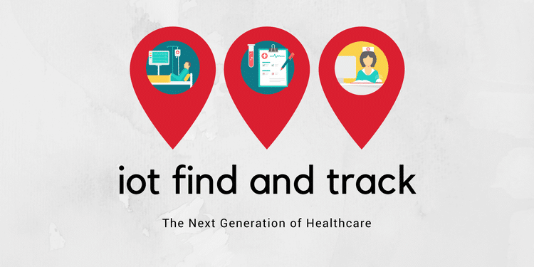 IoT Find and Track: The Next Generation Of Healthcare