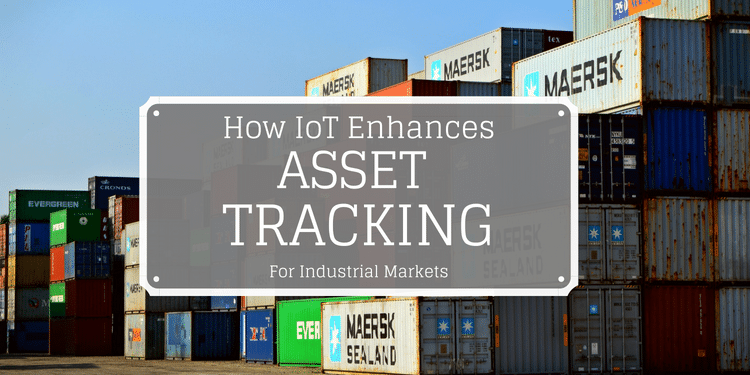 How IoT Enhances Asset Tracking in Industrial Markets