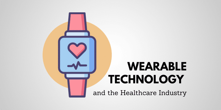 Wearable Technology and the Healthcare Industry