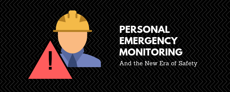Personal Emergency Monitoring and the New Era of Safety