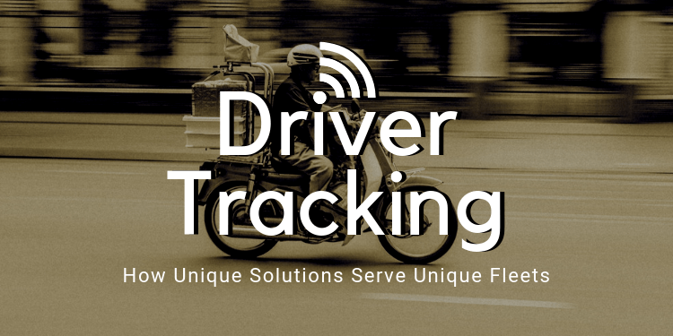 Driver Tracking: How Unique Solutions Serve Unique Fleets