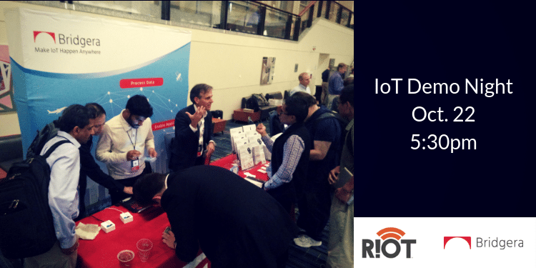 Come by the Bridgera Booth at RIoT's IoT Demo Night on Oct. 22nd!