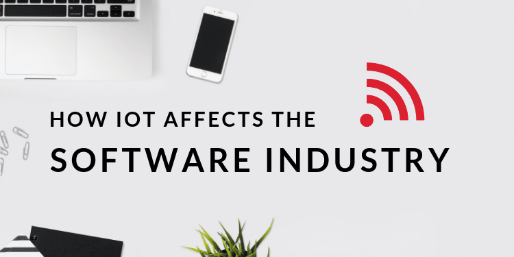 How the Internet of Things Affects the Software Industry