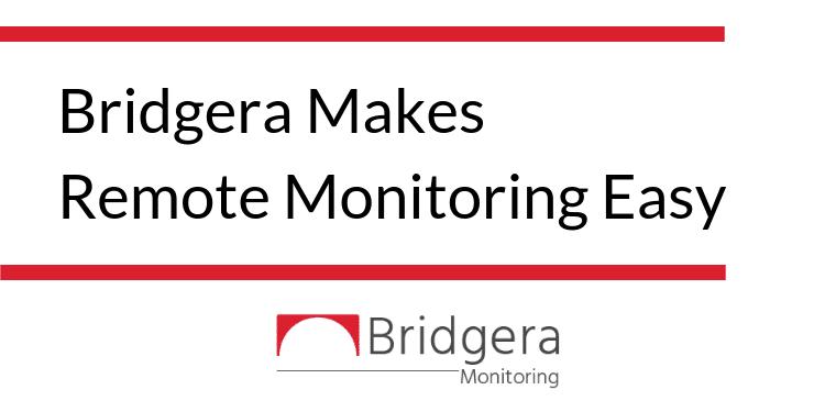 Bridgera Makes Remote Monitoring Simple