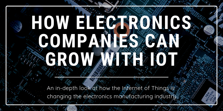 How Electronics Companies Can Grow with IoT