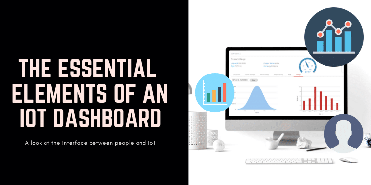 The Essential Elements of an Internet of Things Dashboard