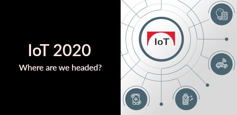 IoT 2020: Where are we headed?