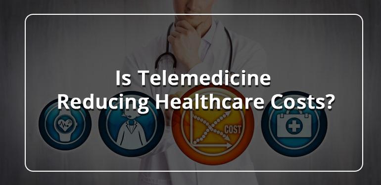 Is Telemedicine Reducing Healthcare Costs?