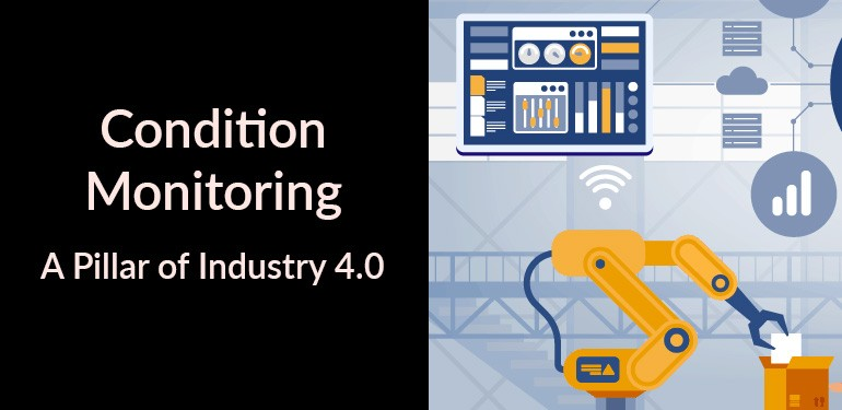 Condition Monitoring (CM): A Pillar of Industry 4.0
