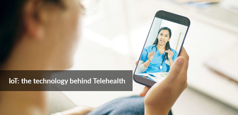 IoT: the technology behind Telehealth